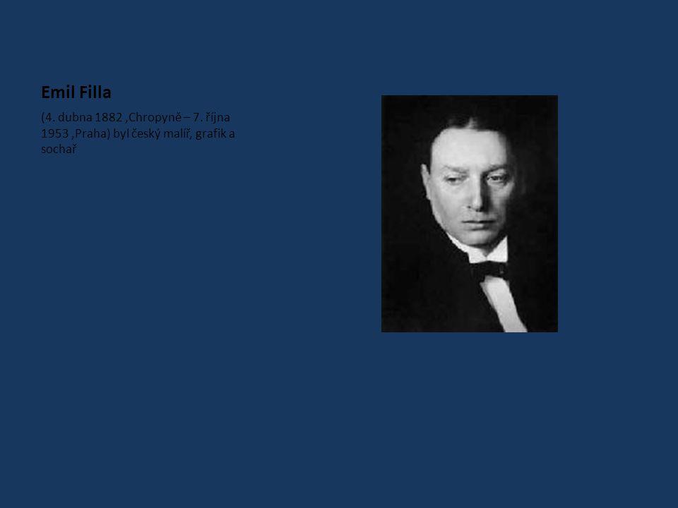 Emil Filla (4. dubna 1882 ,Chropyně – 7. října 1953 ,Praha) byl český malíř, grafik a sochař