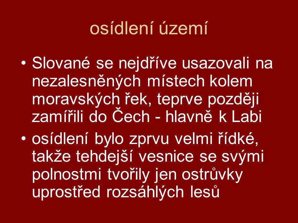 osídlení území Slované se nejdříve usazovali na nezalesněných místech kolem moravských řek, teprve později zamířili do Čech - hlavně k Labi.