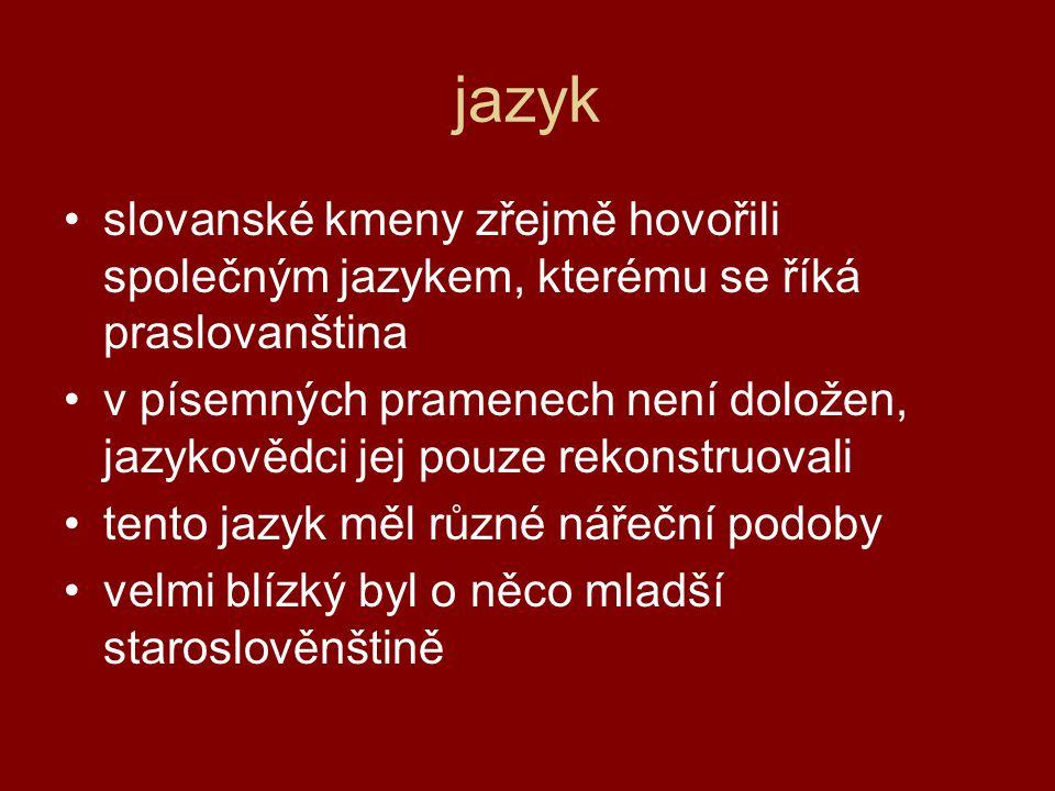 jazyk slovanské kmeny zřejmě hovořili společným jazykem, kterému se říká praslovanština.