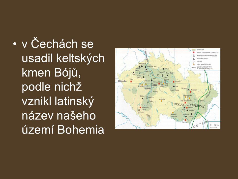 v Čechách se usadil keltských kmen Bójů, podle nichž vznikl latinský název našeho území Bohemia