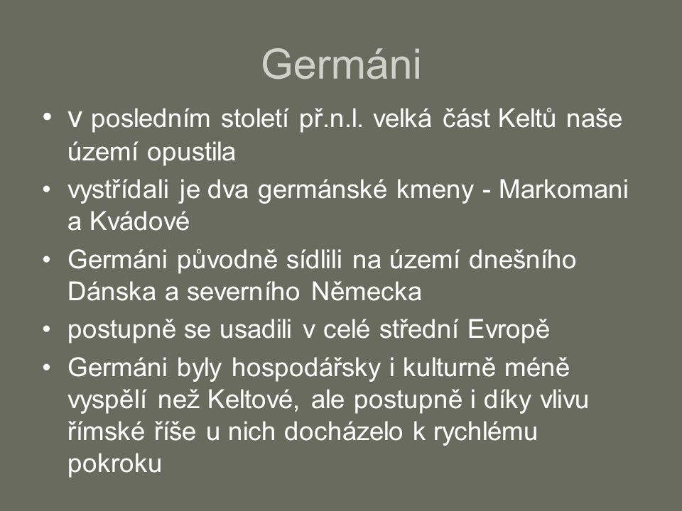 Germáni v posledním století př.n.l. velká část Keltů naše území opustila. vystřídali je dva germánské kmeny - Markomani a Kvádové.