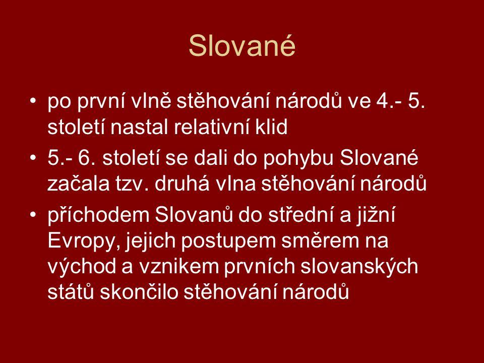 Slované po první vlně stěhování národů ve 4.- 5. století nastal relativní klid.