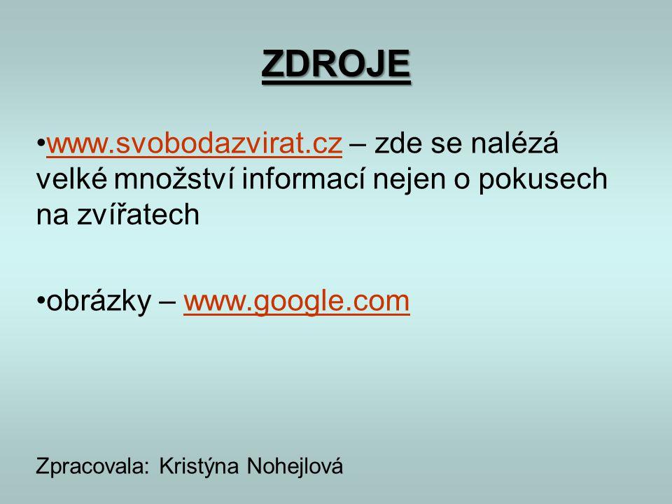 ZDROJE www.svobodazvirat.cz – zde se nalézá velké množství informací nejen o pokusech na zvířatech.
