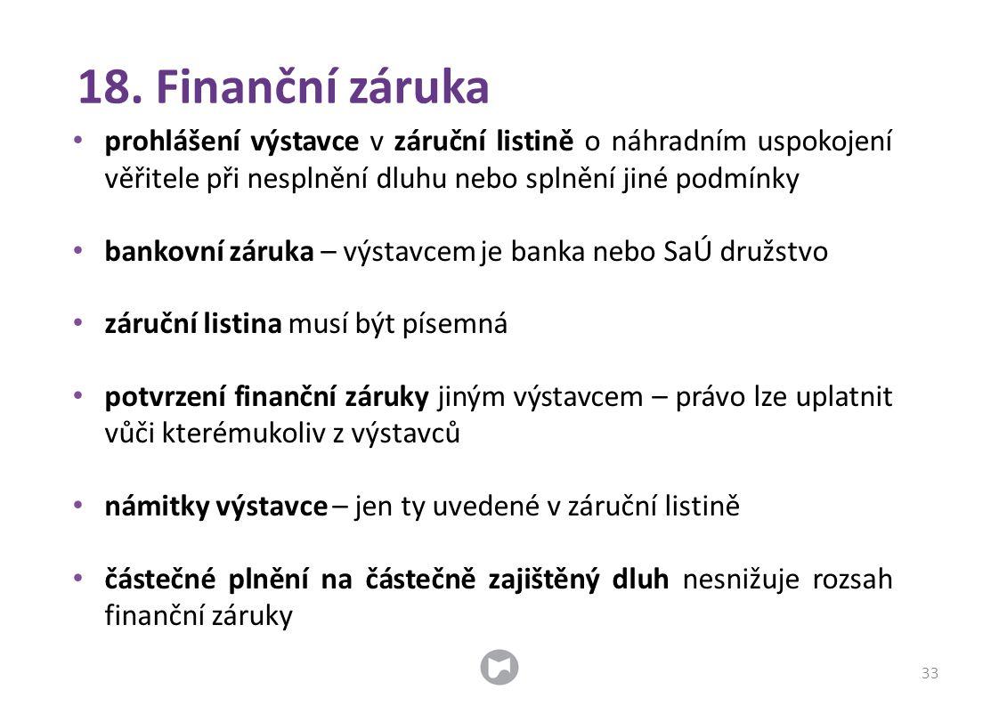 18. Finanční záruka prohlášení výstavce v záruční listině o náhradním uspokojení věřitele při nesplnění dluhu nebo splnění jiné podmínky.
