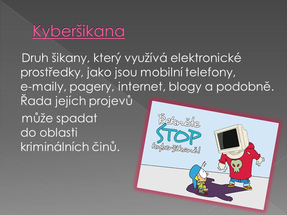 Druh šikany, který využívá elektronické prostředky, jako jsou mobilní telefony, e-maily, pagery, internet, blogy a podobně.