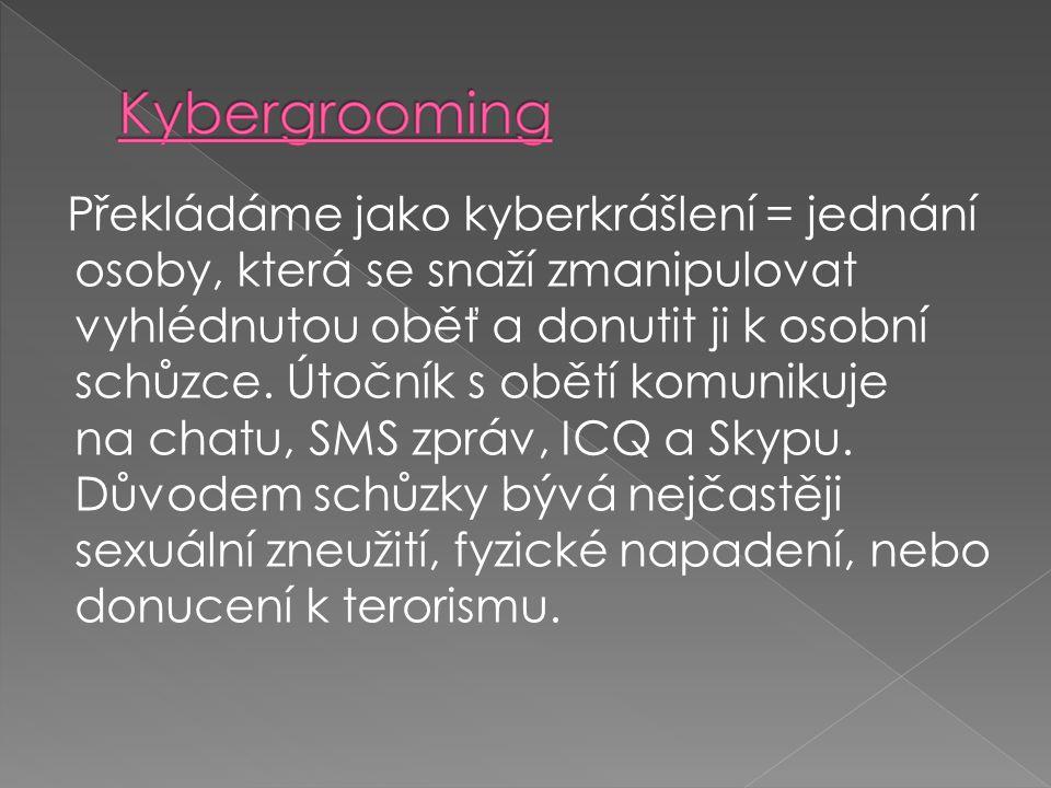 Překládáme jako kyberkrášlení = jednání osoby, která se snaží zmanipulovat vyhlédnutou oběť a donutit ji k osobní schůzce.