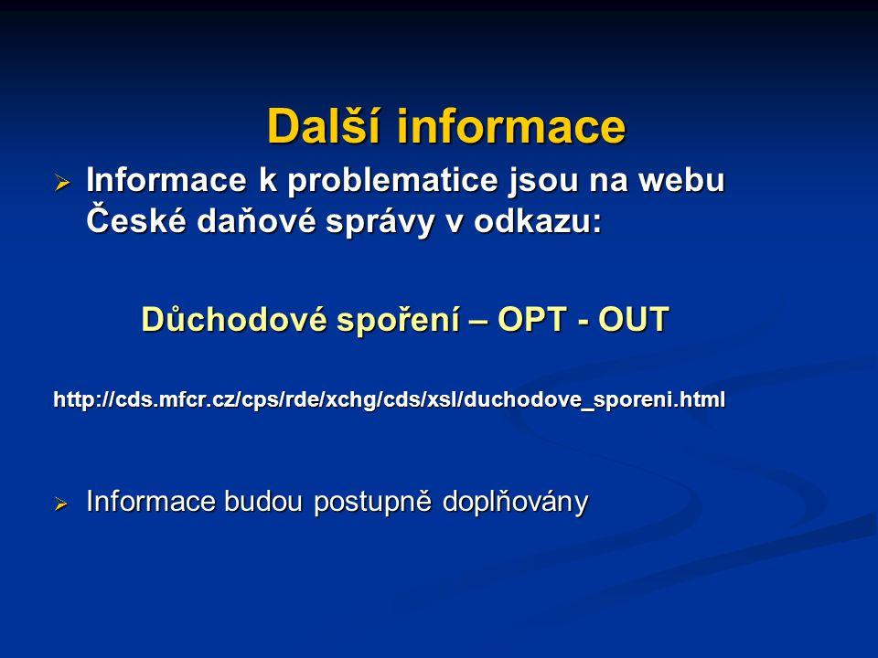 Další informace Informace k problematice jsou na webu České daňové správy v odkazu: Důchodové spoření – OPT - OUT.