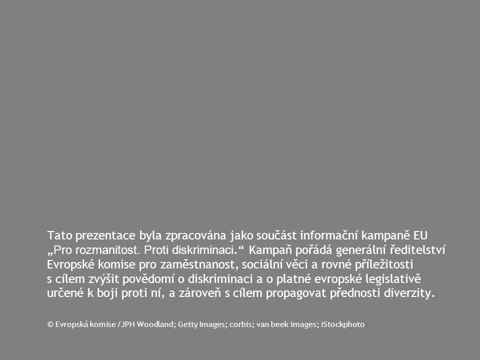 """Tato prezentace byla zpracována jako součást informační kampaně EU """"Pro rozmanitost. Proti diskriminaci. Kampaň pořádá generální ředitelství Evropské komise pro zaměstnanost, sociální věci a rovné příležitosti s cílem zvýšit povědomí o diskriminaci a o platné evropské legislativě určené k boji proti ní, a zároveň s cílem propagovat přednosti diverzity."""