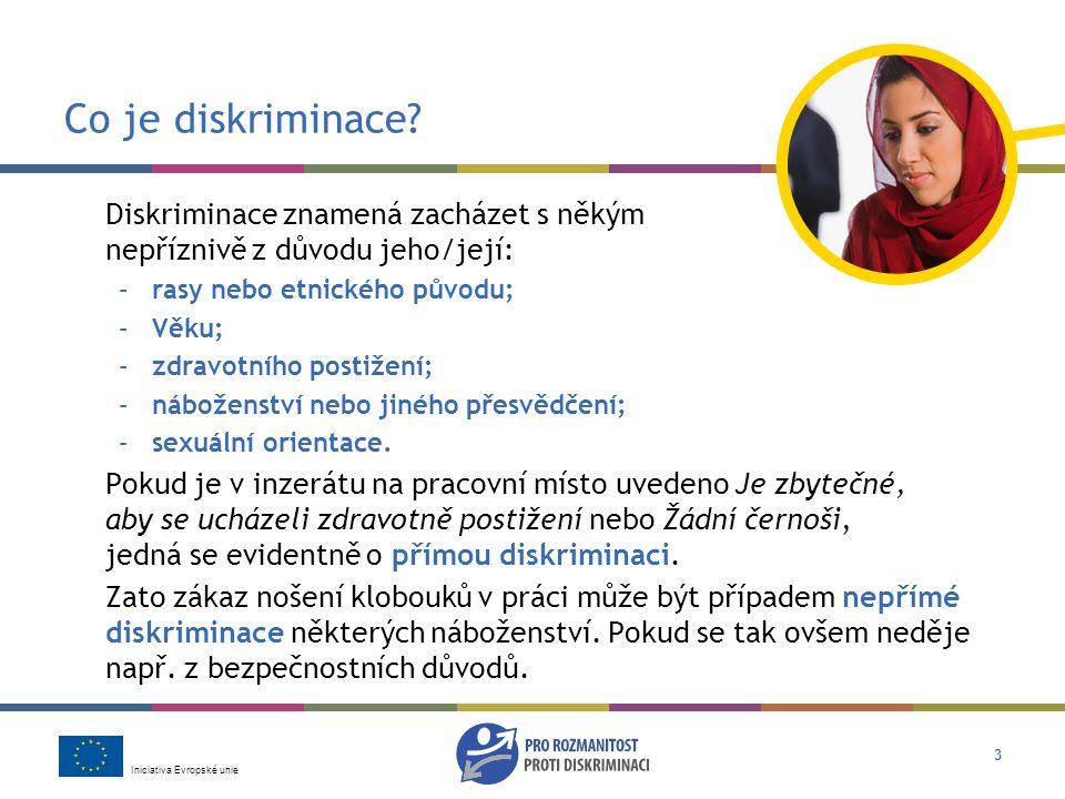 Co je diskriminace Diskriminace znamená zacházet s někým nepříznivě z důvodu jeho/její: rasy nebo etnického původu;