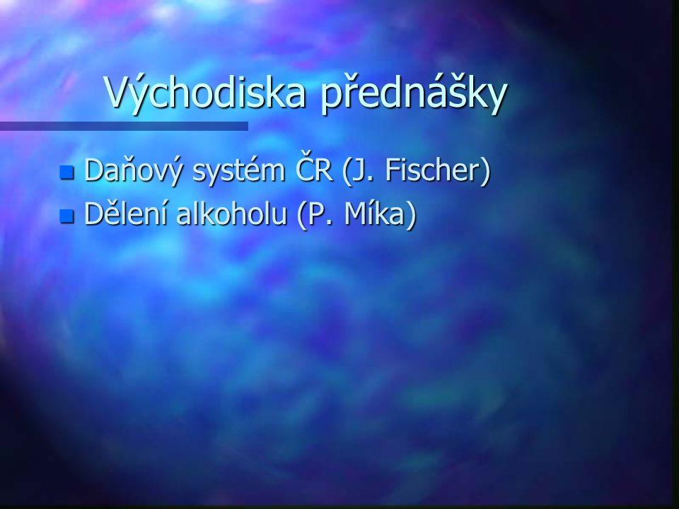 Východiska přednášky Daňový systém ČR (J. Fischer)