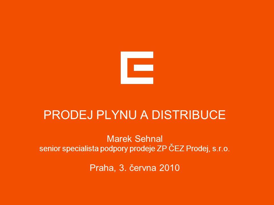 PRODEJ PLYNU A DISTRIBUCE Marek Sehnal senior specialista podpory prodeje ZP ČEZ Prodej, s.r.o.