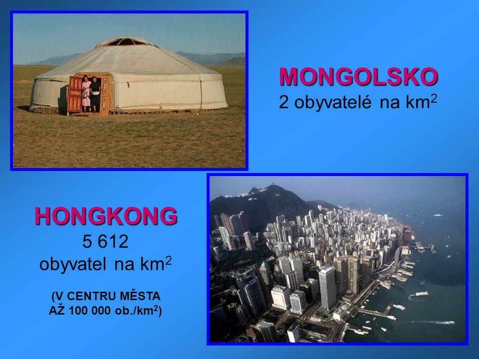 MONGOLSKO HONGKONG 2 obyvatelé na km2 5 612 obyvatel na km2