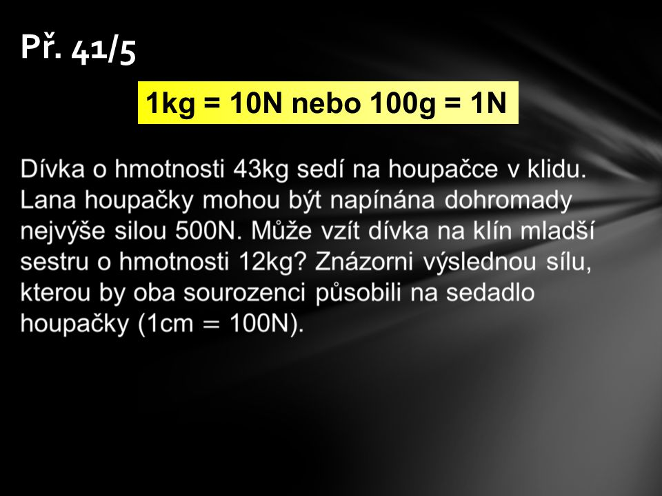 Př. 41/5 1kg = 10N nebo 100g = 1N