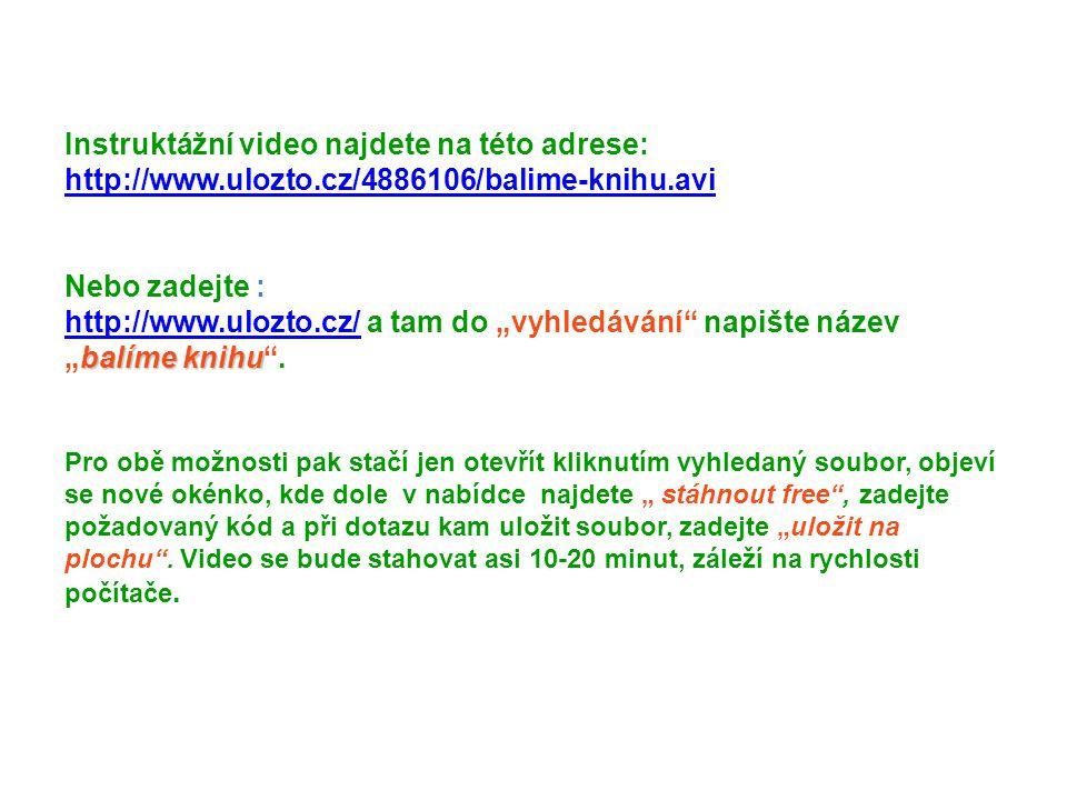 Instruktážní video najdete na této adrese: http://www. ulozto
