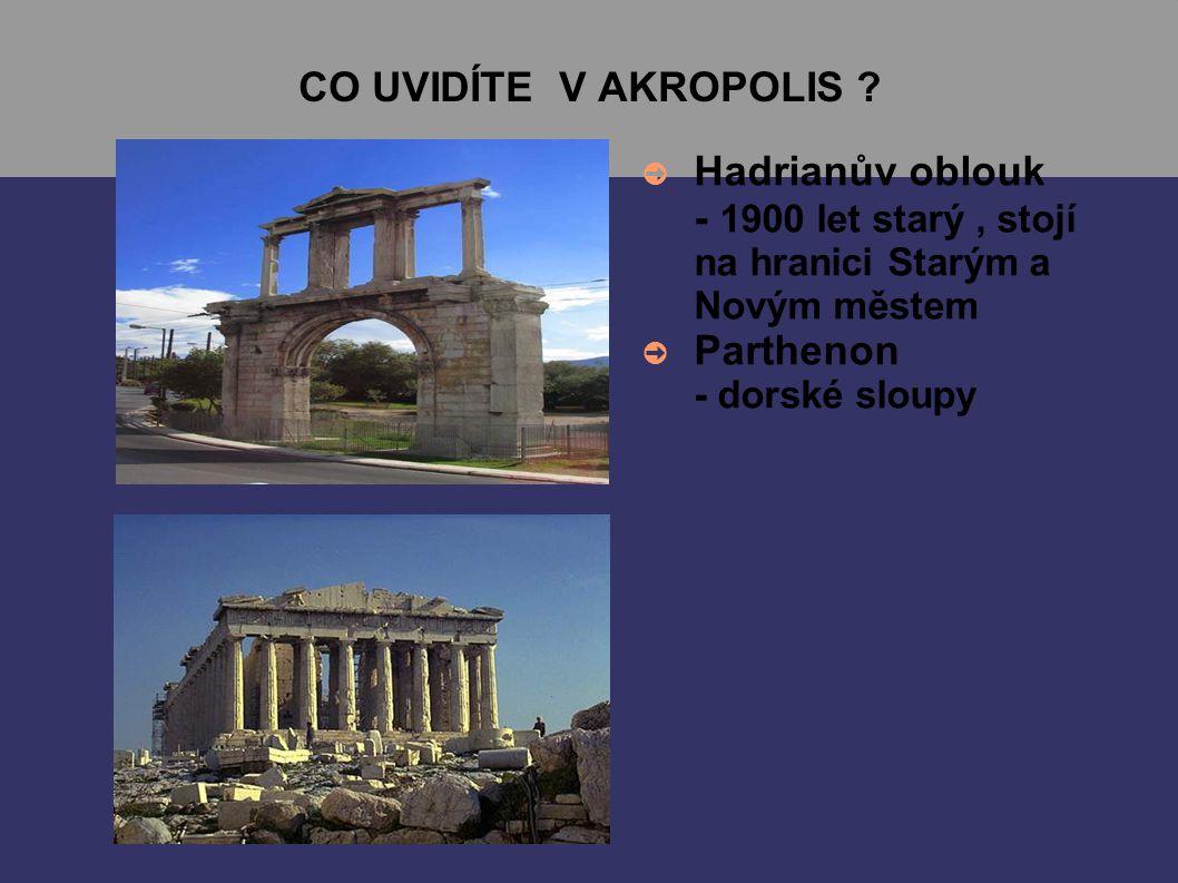 CO UVIDÍTE V AKROPOLIS Hadrianův oblouk - 1900 let starý , stojí na hranici Starým a Novým městem.