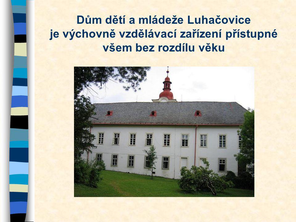 Dům dětí a mládeže Luhačovice je výchovně vzdělávací zařízení přístupné všem bez rozdílu věku