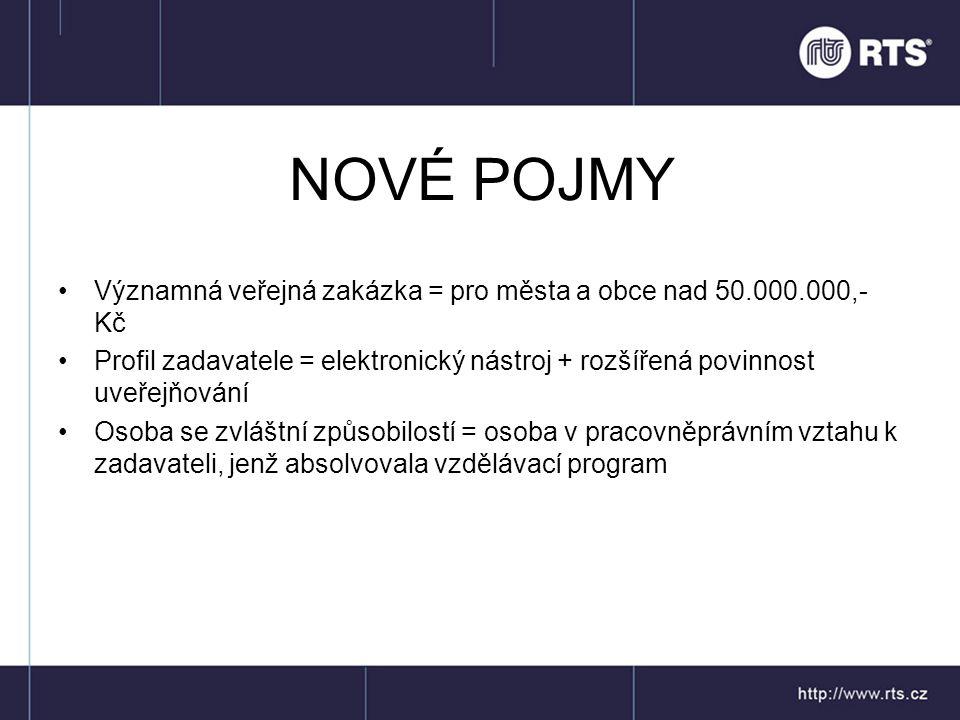 NOVÉ POJMY Významná veřejná zakázka = pro města a obce nad 50.000.000,- Kč.