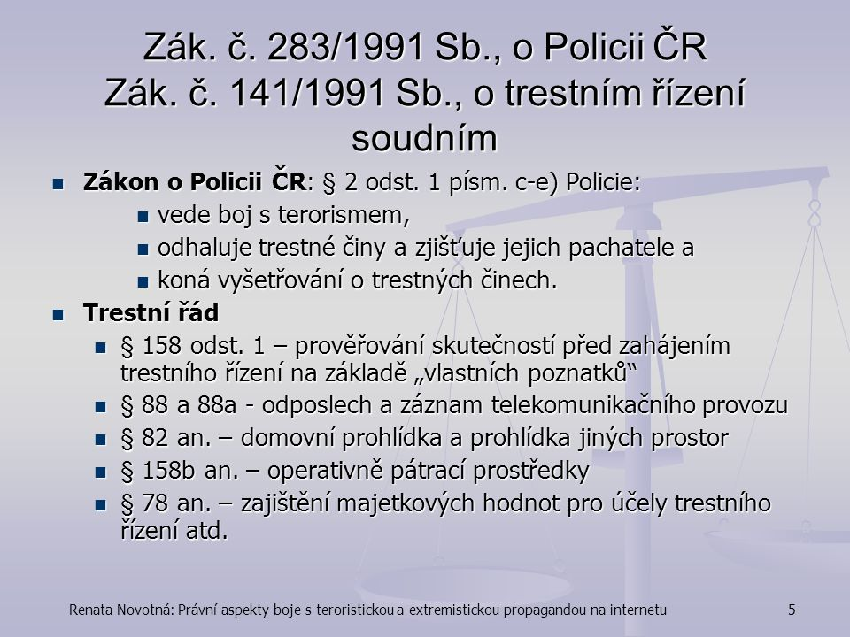 Zák. č. 283/1991 Sb. , o Policii ČR Zák. č. 141/1991 Sb