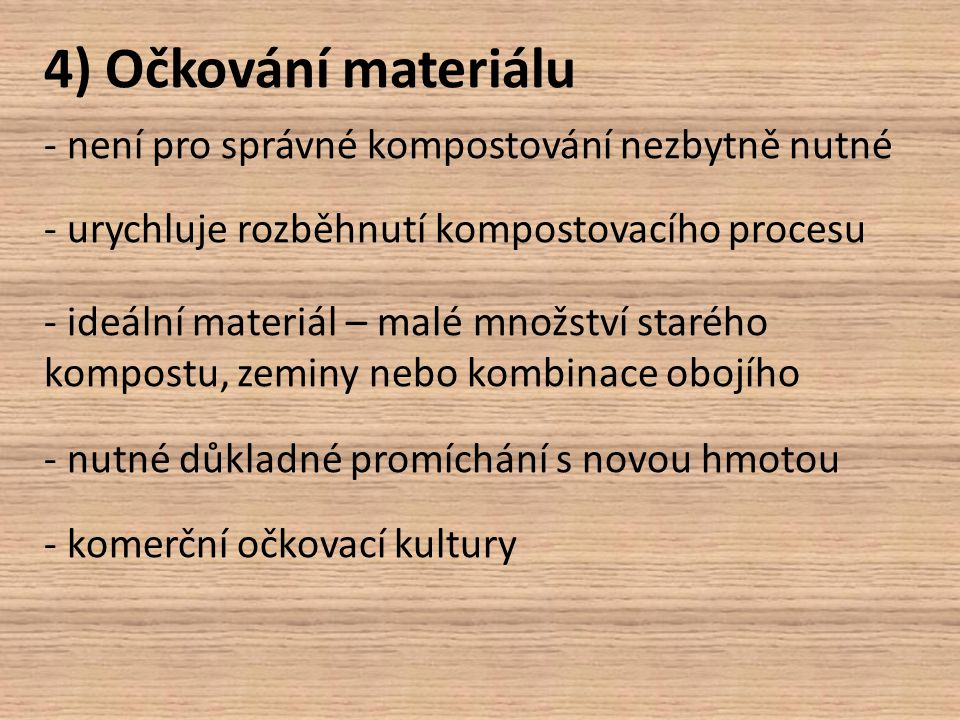 4) Očkování materiálu - není pro správné kompostování nezbytně nutné