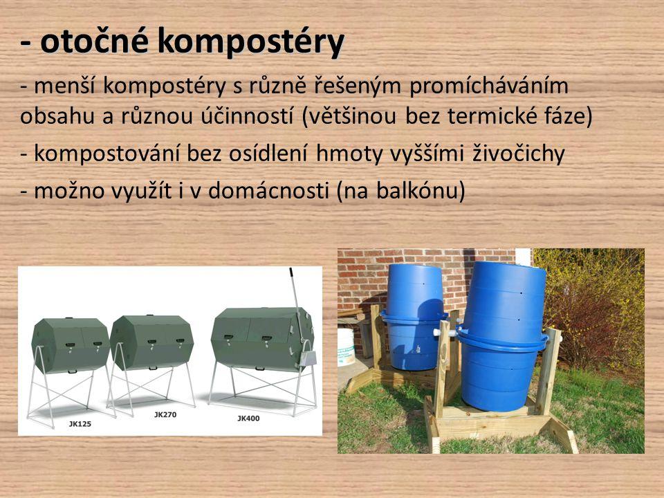 - otočné kompostéry - menší kompostéry s různě řešeným promícháváním obsahu a různou účinností (většinou bez termické fáze)