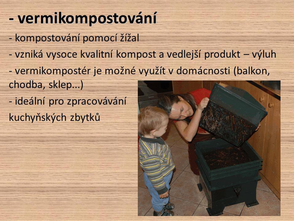 - vermikompostování - kompostování pomocí žížal