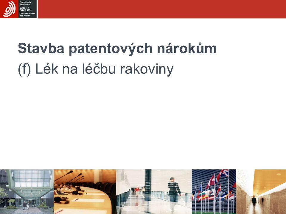 Stavba patentových nárokům (f) Lék na léčbu rakoviny