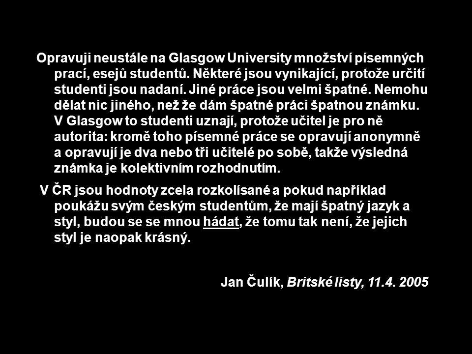 Opravuji neustále na Glasgow University množství písemných prací, esejů studentů. Některé jsou vynikající, protože určití studenti jsou nadaní. Jiné práce jsou velmi špatné. Nemohu dělat nic jiného, než že dám špatné práci špatnou známku. V Glasgow to studenti uznají, protože učitel je pro ně autorita: kromě toho písemné práce se opravují anonymně a opravují je dva nebo tři učitelé po sobě, takže výsledná známka je kolektivním rozhodnutím.