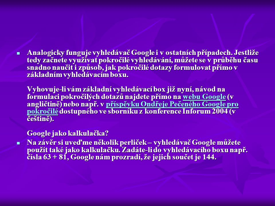 Analogicky funguje vyhledávač Google i v ostatních případech