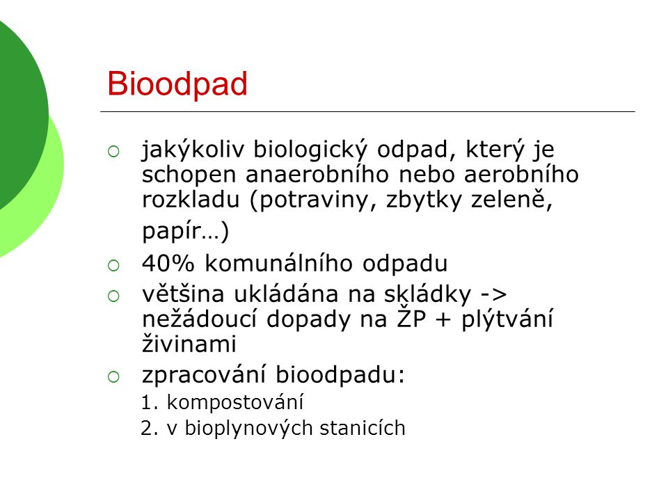 Bioodpad jakýkoliv biologický odpad, který je schopen anaerobního nebo aerobního rozkladu (potraviny, zbytky zeleně, papír…)