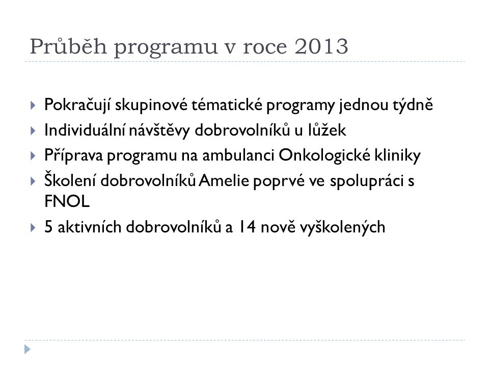 Průběh programu v roce 2013 Pokračují skupinové tématické programy jednou týdně. Individuální návštěvy dobrovolníků u lůžek.