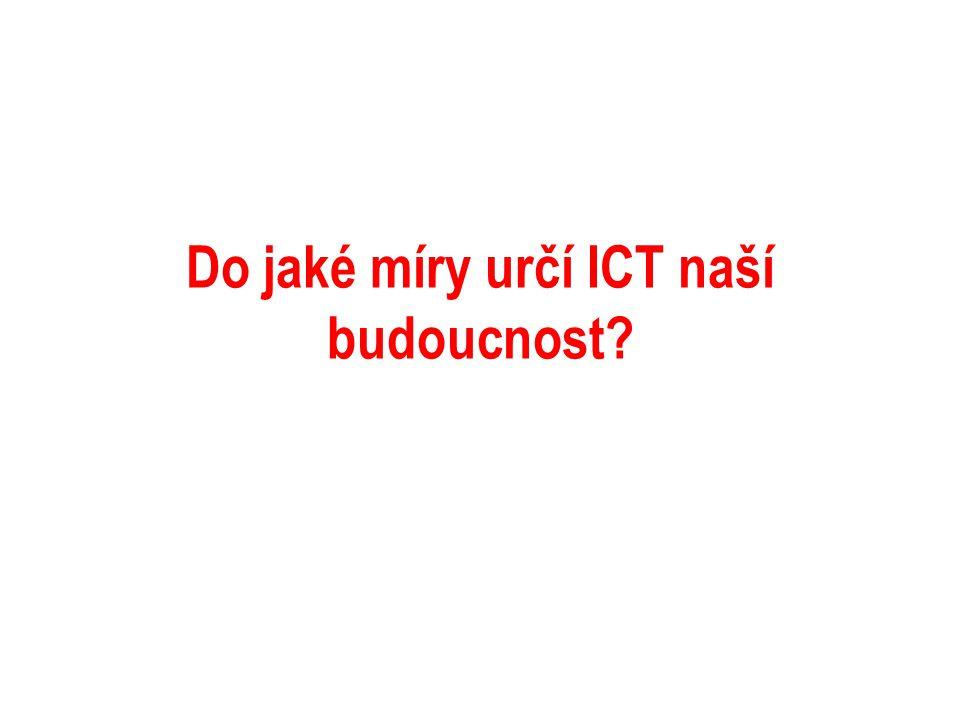 Do jaké míry určí ICT naší budoucnost
