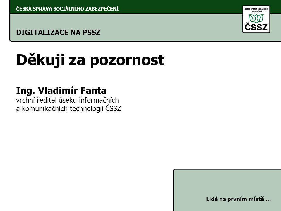 Děkuji za pozornost Ing. Vladimír Fanta DIGITALIZACE NA PSSZ