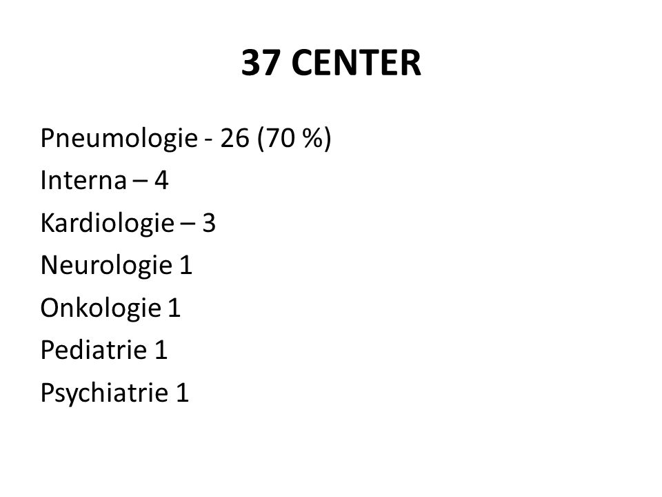 37 CENTER Pneumologie - 26 (70 %) Interna – 4 Kardiologie – 3