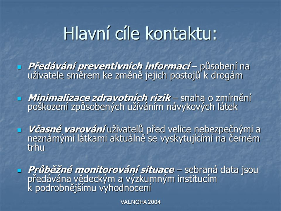 Hlavní cíle kontaktu: Předávání preventivních informací – působení na uživatele směrem ke změně jejich postojů k drogám.