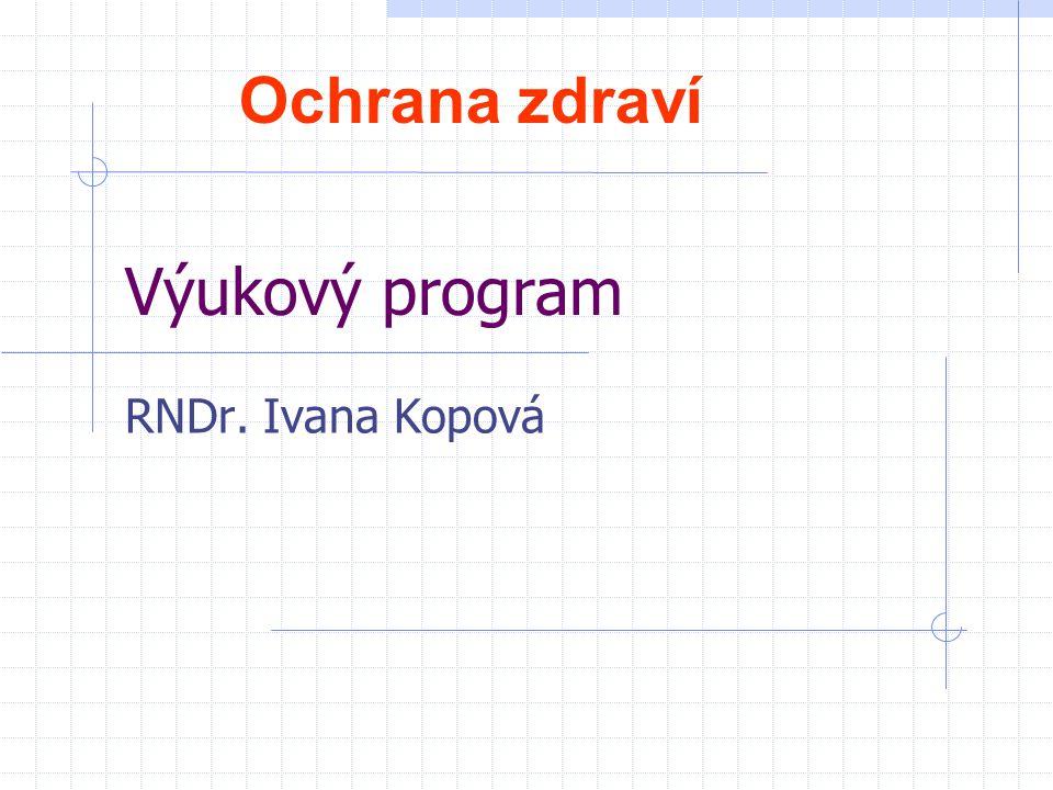 Ochrana zdraví Výukový program RNDr. Ivana Kopová