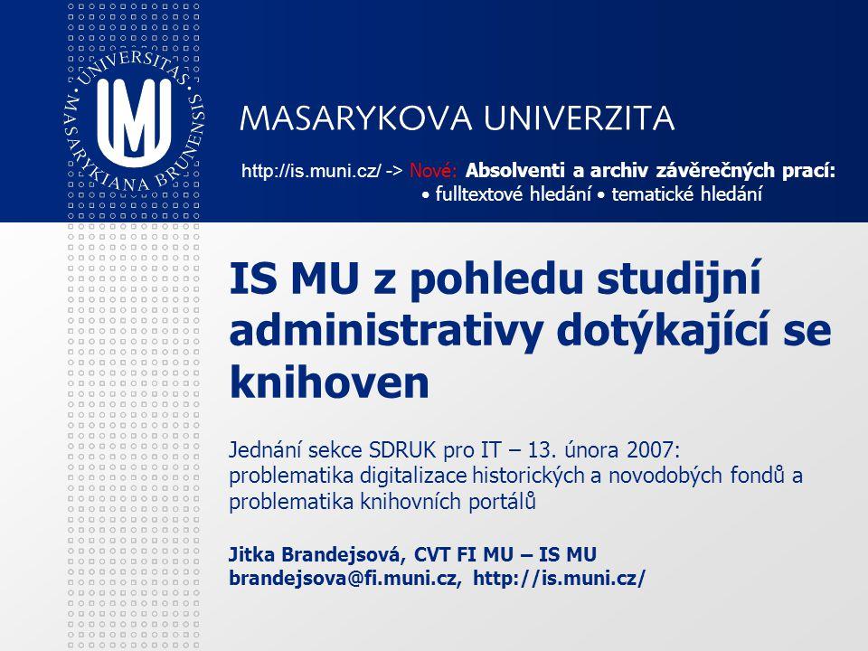 http://is.muni.cz/ -> Nové: Absolventi a archiv závěrečných prací: • fulltextové hledání • tematické hledání