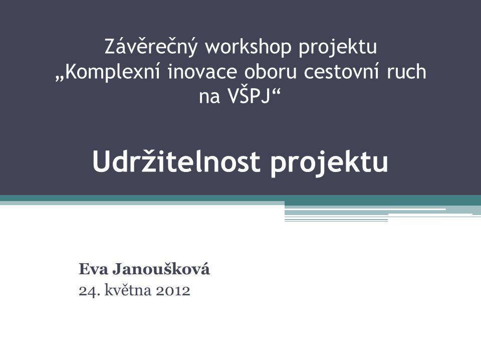 """Závěrečný workshop projektu """"Komplexní inovace oboru cestovní ruch na VŠPJ Udržitelnost projektu"""