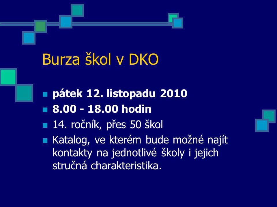 Burza škol v DKO pátek 12. listopadu 2010 8.00 - 18.00 hodin