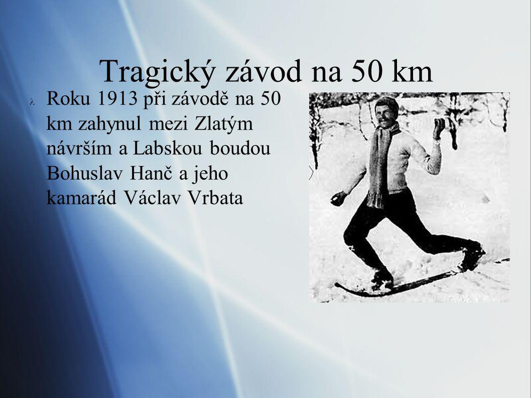 Tragický závod na 50 km Roku 1913 při závodě na 50 km zahynul mezi Zlatým návrším a Labskou boudou Bohuslav Hanč a jeho kamarád Václav Vrbata.