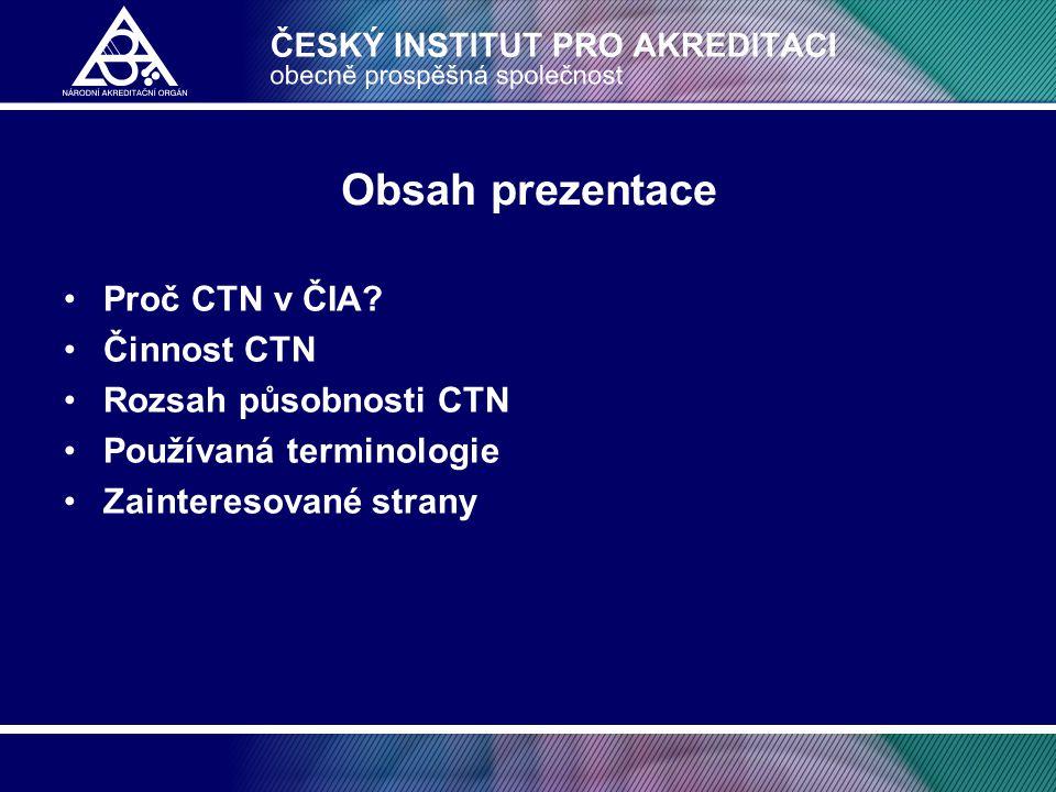 Obsah prezentace Proč CTN v ČIA Činnost CTN Rozsah působnosti CTN