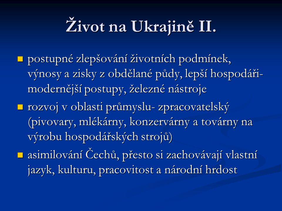 Život na Ukrajině II. postupné zlepšování životních podmínek, výnosy a zisky z obdělané půdy, lepší hospodáři- modernější postupy, železné nástroje.