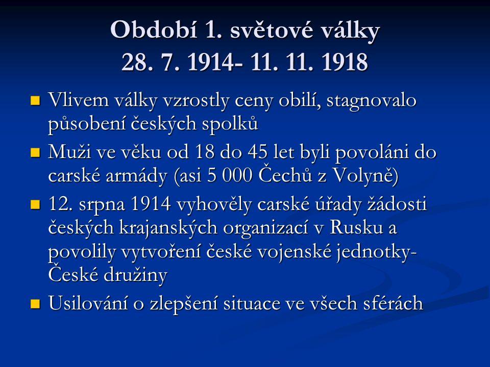 Období 1. světové války 28. 7. 1914- 11. 11. 1918 Vlivem války vzrostly ceny obilí, stagnovalo působení českých spolků.