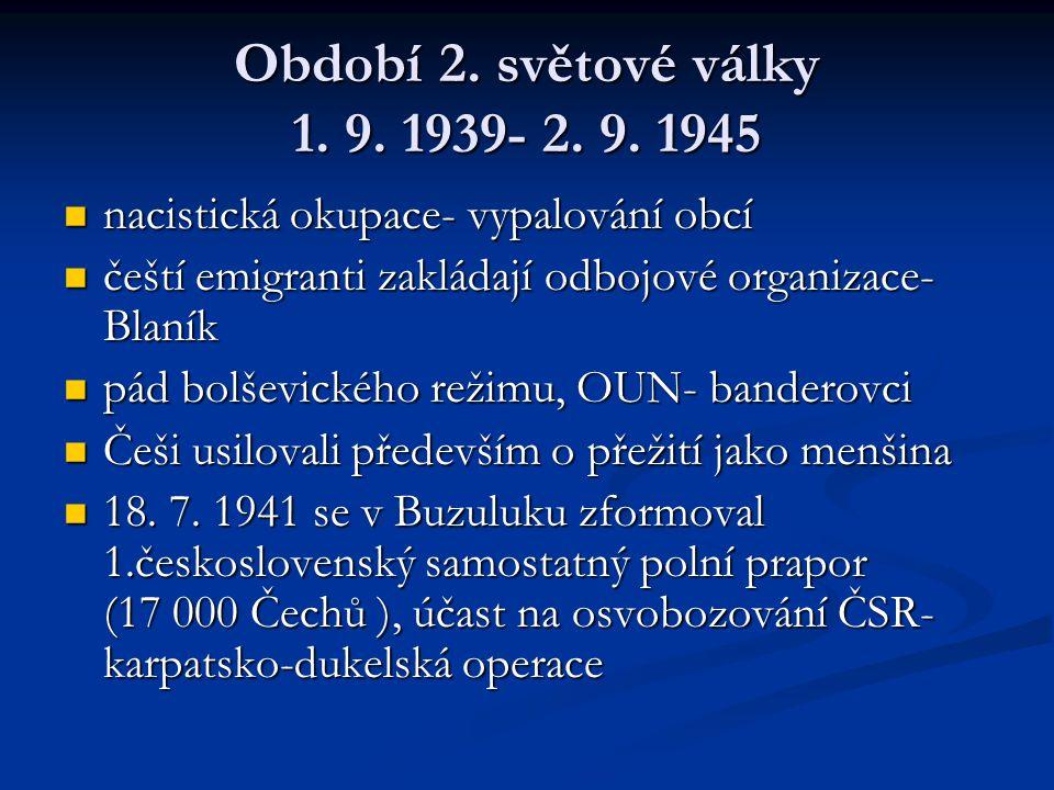 Období 2. světové války 1. 9. 1939- 2. 9. 1945 nacistická okupace- vypalování obcí. čeští emigranti zakládají odbojové organizace- Blaník.