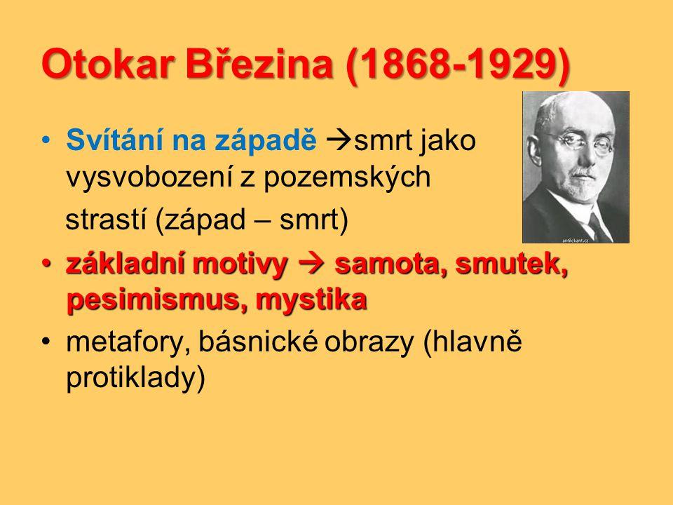 Otokar Březina (1868-1929) Svítání na západě smrt jako vysvobození z pozemských. strastí (západ – smrt)