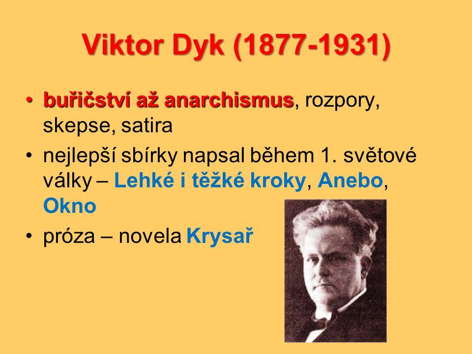 Viktor Dyk (1877-1931) buřičství až anarchismus, rozpory, skepse, satira.