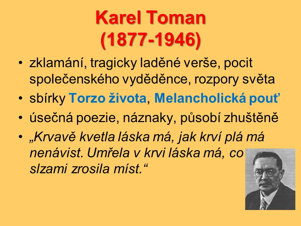 Karel Toman (1877-1946) zklamání, tragicky laděné verše, pocit společenského vyděděnce, rozpory světa.