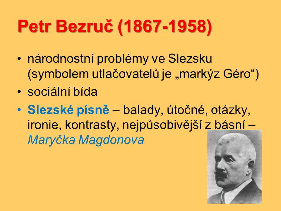"""Petr Bezruč (1867-1958) národnostní problémy ve Slezsku (symbolem utlačovatelů je """"markýz Géro ) sociální bída."""