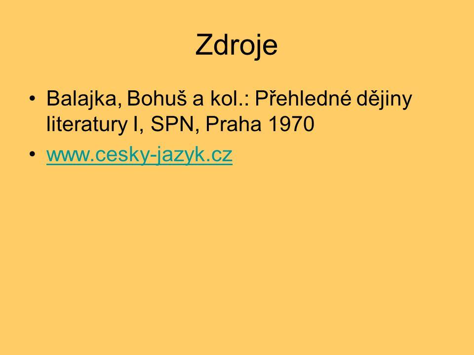 Zdroje Balajka, Bohuš a kol.: Přehledné dějiny literatury I, SPN, Praha 1970 www.cesky-jazyk.cz