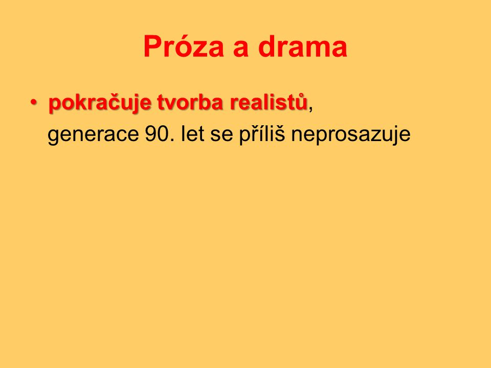 Próza a drama pokračuje tvorba realistů,