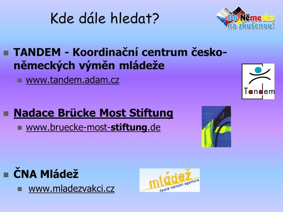 Kde dále hledat TANDEM - Koordinační centrum česko-německých výměn mládeže. www.tandem.adam.cz. Nadace Brücke Most Stiftung.